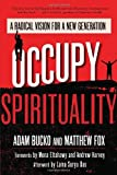 Occupy Spirituality: A Radical Vision for a New Generation (Sacred Activism) (The Sacred Activism Series)