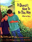 img - for It Doesn't Have to Be This Way/No tiene que ser asi: A Barrio Story/Una historia del barrio book / textbook / text book