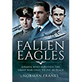 Fallen Eagles: Airmen Who Survived The Great War Only to Die in the Peace