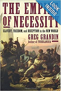 The Empire of Necessity: Slavery, Freedom, and Deception in the New World by Greg Grandin