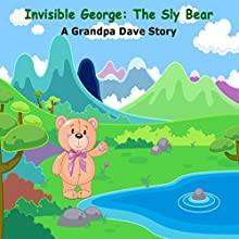 Invisible George: The Sly Bear Audiobook by Grandpa Dave Narrated by Grandpa Dave