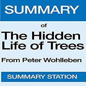 Summary of The Hidden Life of Trees: From Peter Wohlleben and Tim Flannery Audiobook