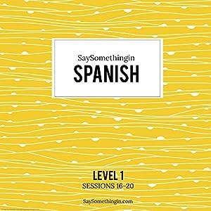 SaySomethinginSpanish Level 1, Sessions 16-20 Speech