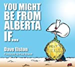You Might Be From Alberta If.........