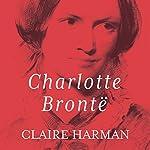 Charlotte Brontë: A Fiery Heart | Claire Harman