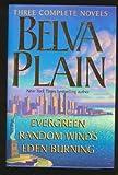 Belva Plain: Three Complete Novels : Evergreen/Random Winds/Eden Burning Belva Plain