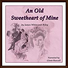 An Old Sweetheart of Mine (       UNABRIDGED) by James Whitcomb Riley Narrated by Glenn Hascall