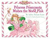 Princess Prissypants Wishes the World Pink [Hardcover]