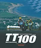 TT100: The Official Authorised History of Isle of Man Tourist Trophy Racing Mick Duckworth