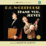 Thank You, Jeeves (       ABRIDGED) by P. G. Wodehouse Narrated by Martin Jarvis