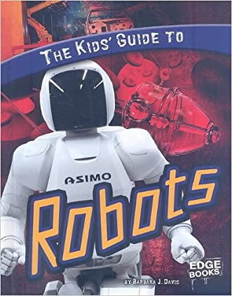 The Kids' Guide to Robots (Kids' Guides)
