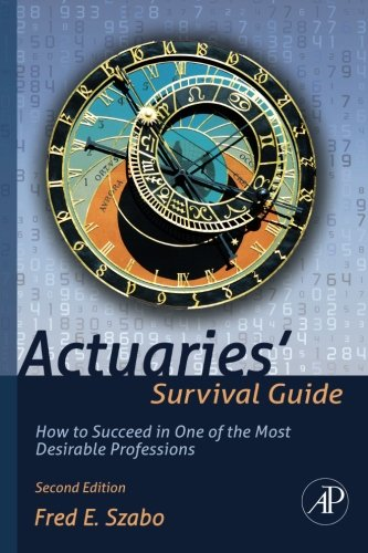Actuaries' Survival Guide: How to Succeed in One of the Most Desirable Professions