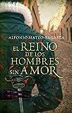 El Reino De Los Hombres Sin Amor (NOVELA HISTORICA)