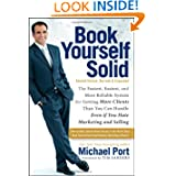 Book Yourself Solid: The Fastest, Easiest, and Most Reliable System for Getting More Clients Than You Can Handle...
