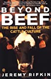 Beyond Beef : The Rise and Fall of the Cattle Culture (0452269520) by Rifkin, Jeremy