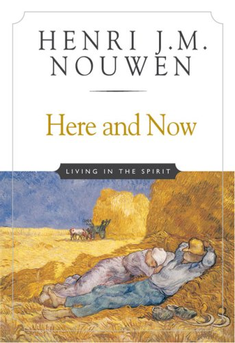 Here and Now: Living in the Spirit: Henri J. M. Nouwen: 9780824519674: Amazon.com: Books