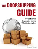 The Dropshipping Guide: How to Start Your Dropshipping Business Without the Learning Curve