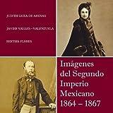 Imagenes del Segundo Imperio Mexicano 1864 - 1867