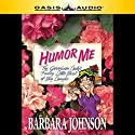 Humor Me, I'm Your Mother (       UNABRIDGED) by Barbara Johnson Narrated by Carol Myers