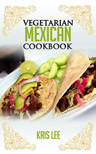 Vegetarian Mexican Cookbook by Kris Lee