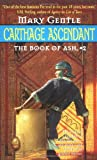 Carthage Ascendant: The Book of Ash 2 (0380805502) by Mary Gentle