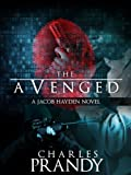 The Avenged: A Detective Series of Crime and Suspense Thrillers (The Jacob Hayden Series Book 1)