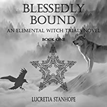 Blessedly Bound: An Elemental Witch Trials Novel, Book 1 Audiobook by Lucretia Stanhope Narrated by Molly King