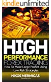High Performance Forex Trading: How To Make Large Profits Using Low Risk Strategies (English Edition)