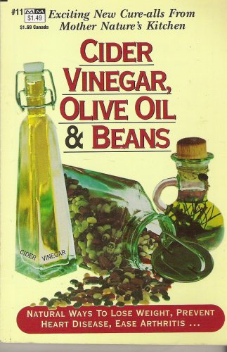Cider Vinegar, Olive Oil & Beans: Natural Ways to Lose Weight, Prevent Heart Disease, Ease Arthritis