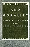 Mysticism and Morality: Oriental Thought and Moral Philosophy (0231066392) by Danto, Arthur C.