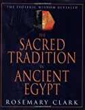 img - for The Sacred Tradition in Ancient Egypt: The Esoteric Wisdom Revealed [Paperback] [2000] (Author) Rosemary Clark book / textbook / text book