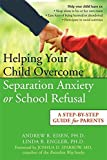 img - for Helping Your Child Overcome Separation Anxiety or School Refusal: A Step-by-Step Guide for Parents book / textbook / text book