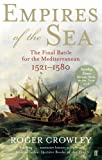 Empires of the Sea: The Final Battle for the Mediterranean, 1521-1580 by Roger Crowley