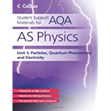 Student Support Materials for AQA - AS Physics Unit 1: Particles, Quantum Phenomena and Electricityby David Kelly