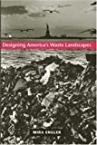 cover of Designing America's Waste Landscapes (Center Books on Contemporary Landscape Design)