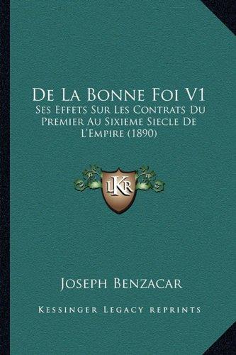 de La Bonne Foi V1: Ses Effets Sur Les Contrats Du Premier Au Sixieme Siecle de L'Empire (1890)