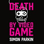 Death by Video Game: Tales of Obsession from the Virtual Frontline | Simon Parkin