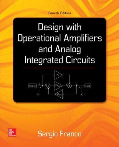 Design With Operational Amplifiers And Analog Integrated Circuits (McGraw-Hill Series in Electrical and Computer Engineering) by McGraw-Hill Science/Engineering/Math