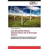Los Desafíos Socio Ambientales de la Energía Eólica: Conflicto territorial por la apropiación de la energía eólica...