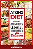 Atkins Diet: Ultimate Atkins Diet's Recipe Cookbook (Atkins Diet, Ketogenic Diet, Weight Loss)