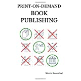 Print On Demand Book Publishing: A New Approach  to Printing and Marketing Books for Publishers and Authorsby Morris Rosenthal