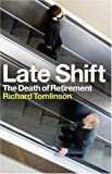 img - for LATE SHIFT: THE DEATH OF RETIREMENT book / textbook / text book