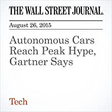 Autonomous Cars Reach Peak Hype, Gartner Says (       UNABRIDGED) by Mike Ramsey Narrated by Alexander Quincy