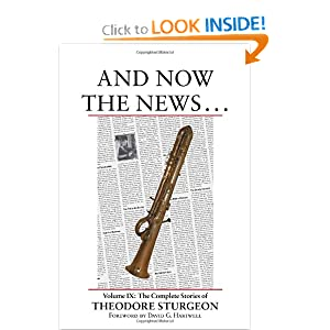 And Now the News . . .: Volume IX: The Complete Stories of Theodore Sturgeon (Vol 9) by