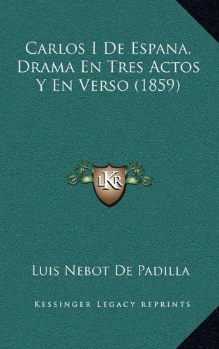 Carlos I de Espana, Drama En Tres Actos y En Verso (1859)