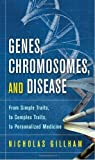 img - for By Nicholas Wright Gillham Genes, Chromosomes, and Disease: From Simple Traits, to Complex Traits, to Personalized Medicine (FT (1st Edition) book / textbook / text book