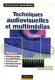 echange, troc Gérard Laurent, Daniel Mathiot - Techniques audiovisuelles : Tome 1, Sons et images, compressions, prise de vue, enregistrement, visualisation