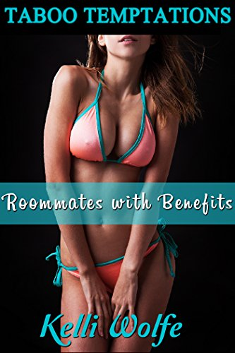 Kelli Wolfe - Roommates with Benefits (Taboo Temptations Book 2)