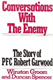 Conversations With the Enemy: The Story of PFC Robert Garwood