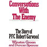 Conversations With the Enemy: The Story of Pfc Robert Garwoodby Winston Groom